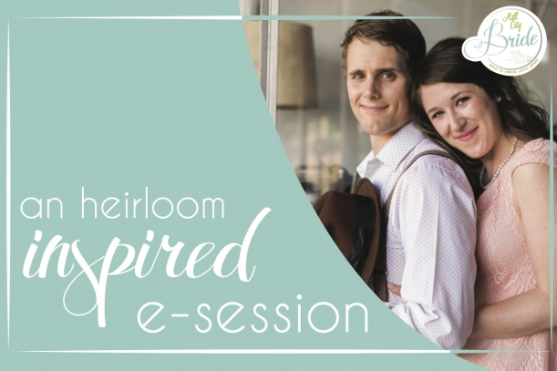 Heirloom Inspired E-session