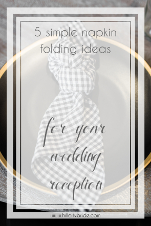 5 Simple Napkin Folding Ideas for Your Wedding Reception | Hill City Bride Virginia Wedding Blog