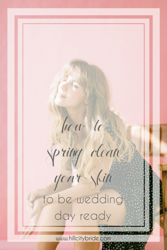How to Spring Clean Your Skin to Be Wedding Day Ready | Hill City Bride Virginia Wedding Blog Beauty Blogger Skincare Tips