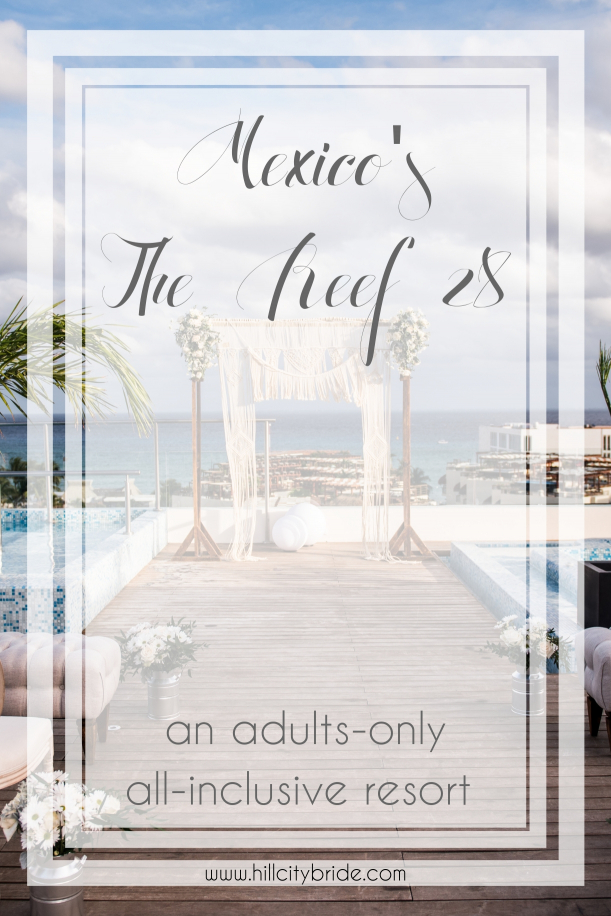 Adults Only All-Inclusive Resort Luxury Mexico The Reef 28 | Hill City Bride Virginia Weddings Destination Wedding Blog Travel Writer