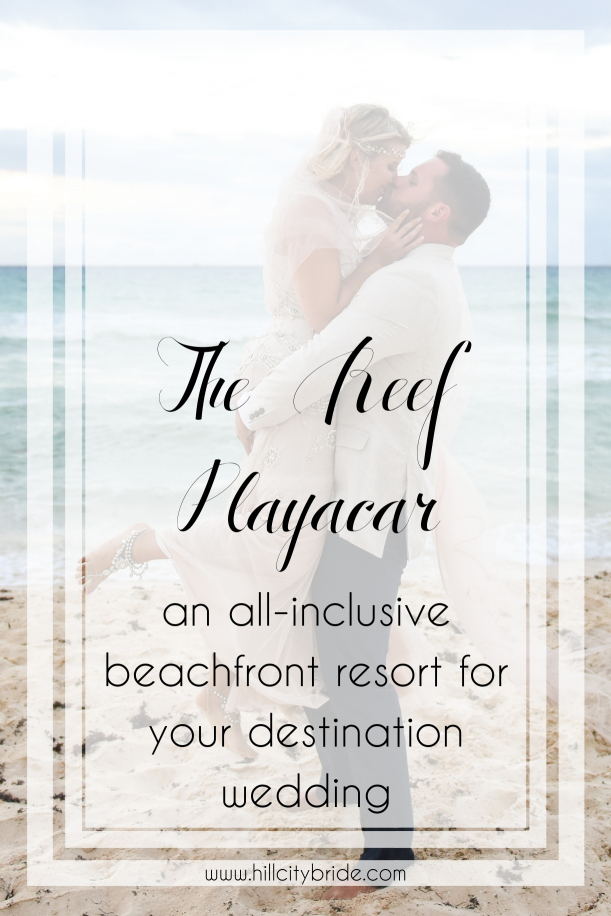 The Reef Playacar an All Inclusive Resort in Mexico for Your Destination Wedding or Honeymoon | Hill City Bride Virginia Wedding Blog