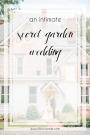 An Intimate Secret Garden Wedding in Virginia | Hill City Bride Virginia Wedding Inspiration Blog