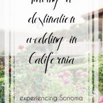 Having a Destination Wedding in California – experiencing Sonoma County's wine country