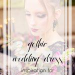 Gothic Wedding Dress Inspiration for Halloween | Hill City Bride Virginia Weddings Blog