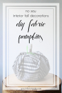 DIY Fabric Pumpkins No Sew Interior Fall Decorations | Hill City Bride Virgiina Weddings