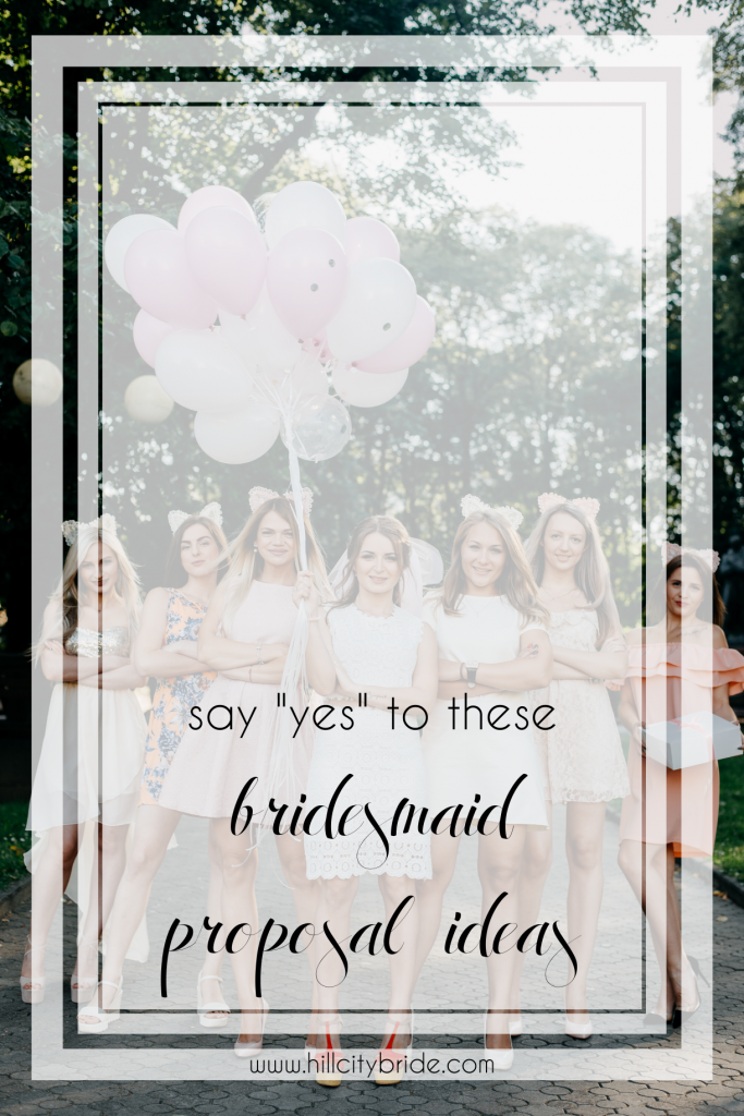 Say Yes to These Bridesmaid Proposal Ideas | Hill City