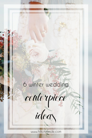 Winter Wedding Centerpiece Ideas | Winter Wedding Ideas | Winter Centerpieces | Hill City Bride