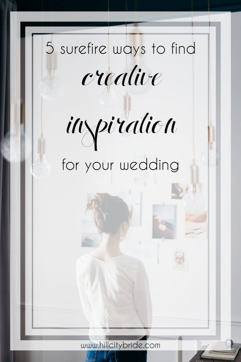 5 Surefire Ways to Find Creative Inspiration for Your Wedding | Hill City Bride