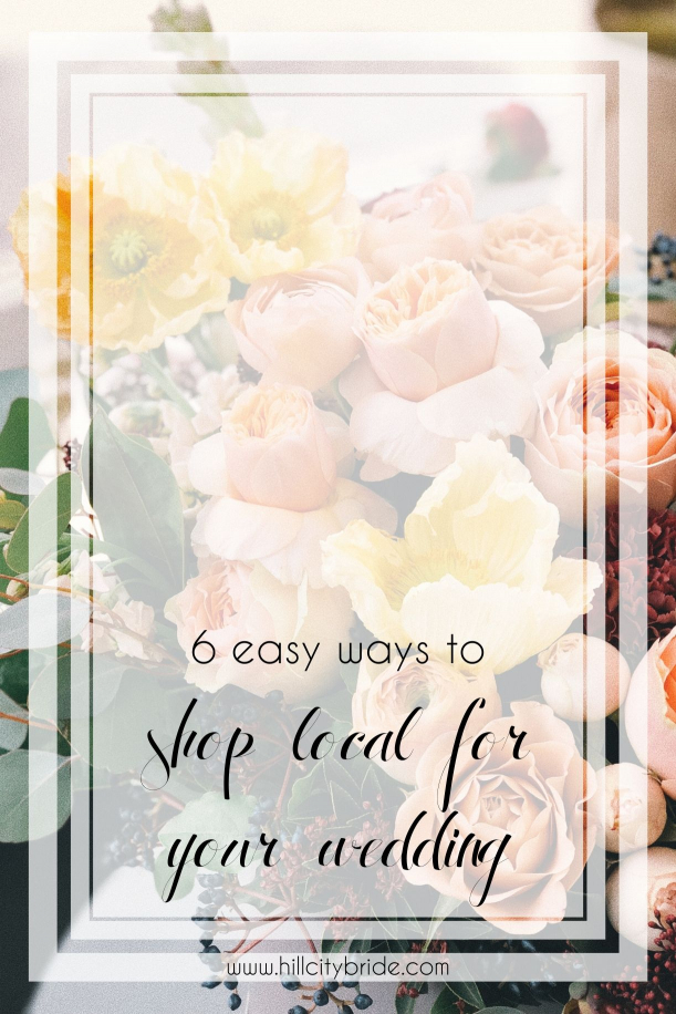 6 Easy Ways to Shop Local for Your Wedding | Hill City Bride Blog