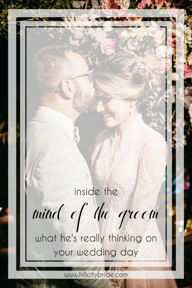 Inside the Mind of the Groom - What He's Really Thinking on the Wedding Day | Hill City Bride