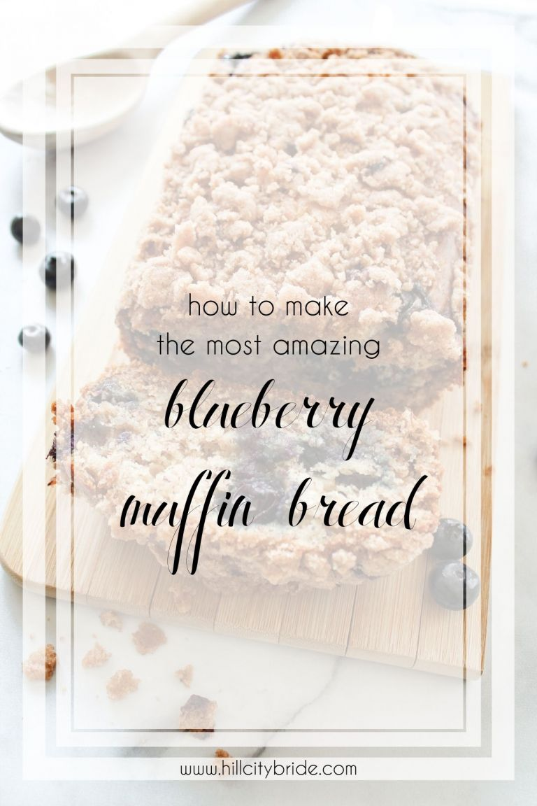 How to Make the Most Amazing Blueberry Muffin Bread | Hill City Bride
