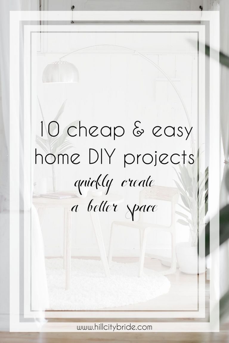 10 Best Cheap and Easy DIY Home Projects to Easily Improve Your Space